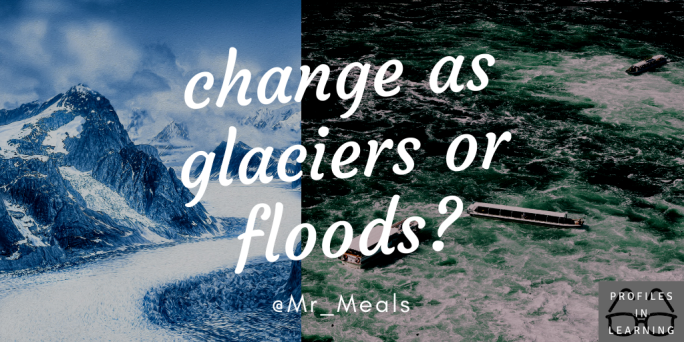 living as glaciers or floods_